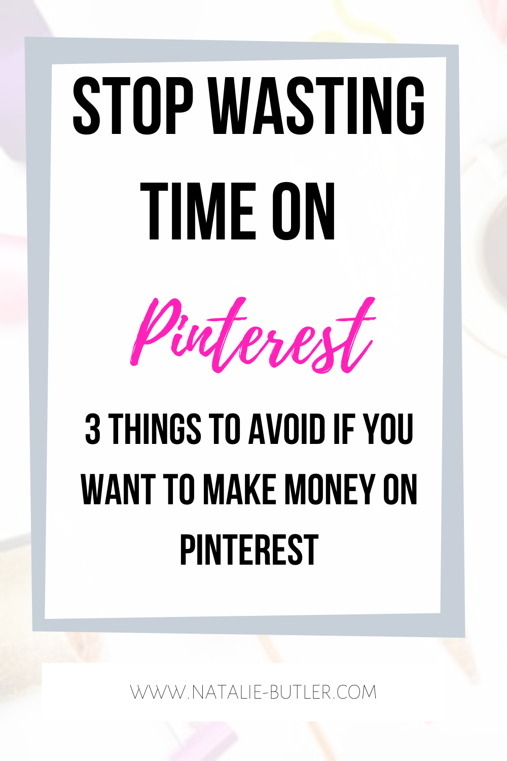 stop wasting time on Pinterest
